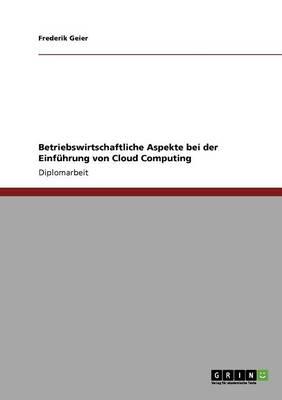 Cloud Computing: Betriebswirtschaftliche Aspekte Bei Der Einfuhrung (Paperback)