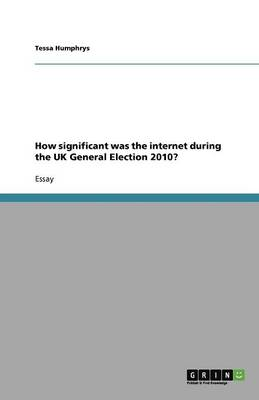 How Significant Was the Internet During the UK General Election 2010? (Paperback)