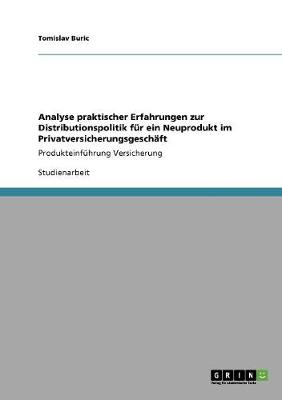 Analyse Praktischer Erfahrungen Zur Distributionspolitik Fur Ein Neuprodukt Im Privatversicherungsgeschaft (Paperback)