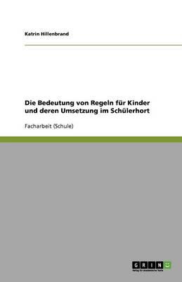 Die Bedeutung Von Regeln Fur Kinder Und Deren Umsetzung Im Schulerhort (Paperback)