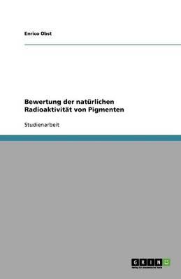 Bewertung Der Nat rlichen Radioaktivit t Von Pigmenten (Paperback)