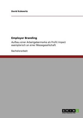 Employer Branding. Aufbau Einer Arbeitgebermarke ALS Profit Impact (Paperback)