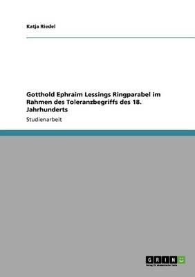 Gotthold Ephraim Lessings Ringparabel Im Rahmen Des Toleranzbegriffs Des 18. Jahrhunderts (Paperback)