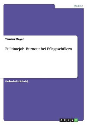Fulltimejob. Burnout Bei Pflegeschulern (Paperback)