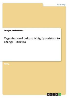 Organisational Culture Is Highly Resistant to Change - Discuss (Paperback)