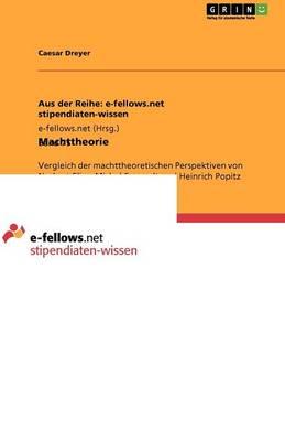 Machttheorie. Vergleich Der Machttheoretischen Perspektiven Von Norbert Elias, Michel Foucault Und Heinrich Popitz (Paperback)