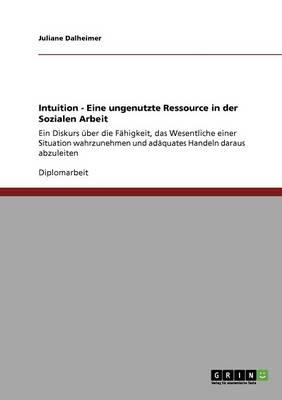 Intuition. Eine Ungenutzte Ressource in Der Sozialen Arbeit (Paperback)