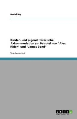 Kinder- Und Jugendliterarische Akkommodation Am Beispiel Von Alex Rider Und James Bond (Paperback)