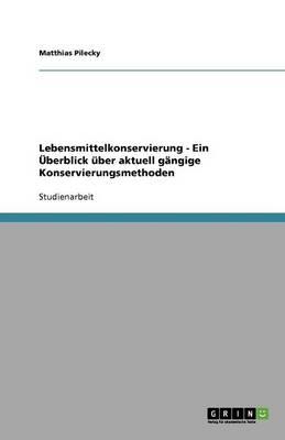 Lebensmittelkonservierung - Ein berblick ber Aktuell G ngige Konservierungsmethoden (Paperback)