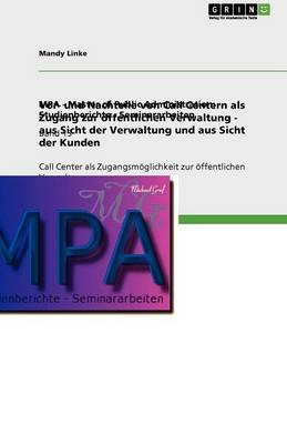 VOR- Und Nachteile Von Call Centern ALS Zugang Zur Offentlichen Verwaltung - Aus Sicht Der Verwaltung Und Aus Sicht Der Kunden (Paperback)