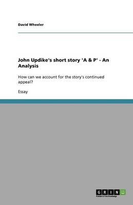 John Updike's Short Story 'a & P' - An Analysis (Paperback)