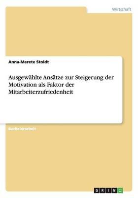 Ausgewahlte Ansatze Zur Steigerung Der Motivation ALS Faktor Der Mitarbeiterzufriedenheit (Paperback)