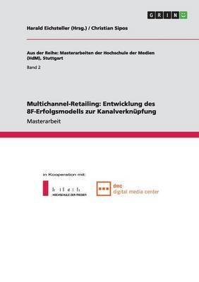 Multichannel-Retailing. Entwicklung Des 8f-Erfolgsmodells Zur Kanalverknupfung (Paperback)