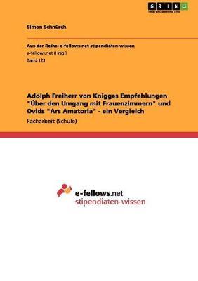 """Adolph Freiherr Von Knigges Empfehlungen """"Uber Den Umgang Mit Frauenzimmern"""" Und Ovids """"Ars Amatoria"""" - Ein Vergleich (Paperback)"""