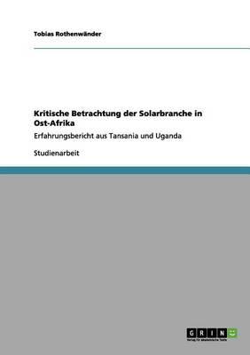 Kritische Betrachtung Der Solarbranche in Ost-Afrika (Paperback)