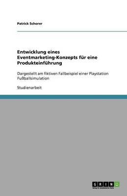 Entwicklung Eines Eventmarketing-Konzepts F r Eine Produkteinf hrung (Paperback)