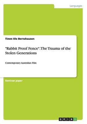 """""""Rabbit Proof Fence."""" the Trauma of the Stolen Generations (Paperback)"""