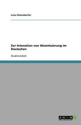 Zur Intonation Von Akzentuierung Im Deutschen (Paperback)