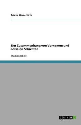 Der Zusammenhang Von Vornamen Und Sozialen Schichten (Paperback)