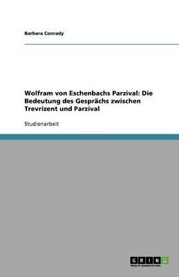 Wolfram Von Eschenbachs Parzival: Die Bedeutung Des Gespr chs Zwischen Trevrizent Und Parzival (Paperback)