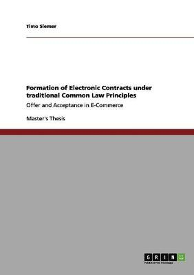 Formation of Electronic Contracts Under Traditional Common Law Principles (Paperback)