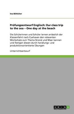 Pr fungsentwurf Englisch: Our Class Trip to the Sea - One Day at the Beach (Paperback)