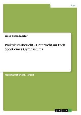 Praktikumsbericht - Unterricht Im Fach Sport Eines Gymnasiums (Paperback)