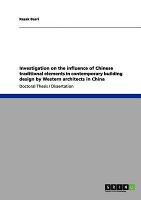 Investigation on the Influence of Chinese Traditional Elements in Contemporary Building Design by Western Architects in China (Paperback)