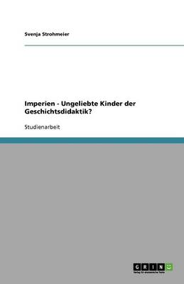 Imperien - Ungeliebte Kinder Der Geschichtsdidaktik? (Paperback)