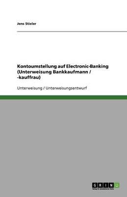 Kontoumstellung Auf Electronic-Banking (Unterweisung Bankkaufmann / -Kauffrau) (Paperback)