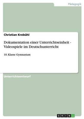 Dokumentation Einer Unterrichtseinheit - Videospiele Im Deutschunterricht (Paperback)
