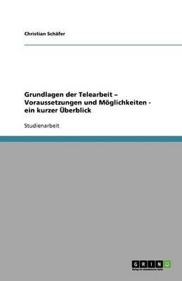 Grundlagen Der Telearbeit - Voraussetzungen Und Moglichkeiten - Ein Kurzer Uberblick (Paperback)
