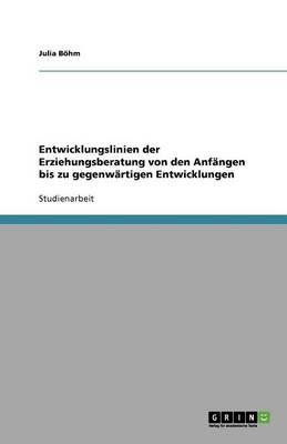 Entwicklungslinien Der Erziehungsberatung Von Den Anf ngen Bis Zu Gegenw rtigen Entwicklungen (Paperback)