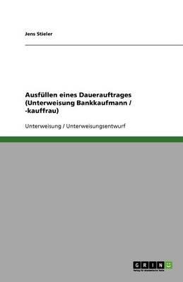 Ausfullen Eines Dauerauftrages (Unterweisung Bankkaufmann / -Kauffrau) (Paperback)