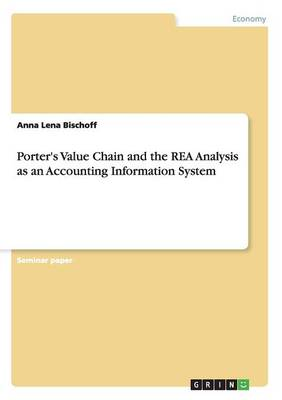 Porter's Value Chain and the Rea Analysis as an Accounting Information System (Paperback)