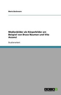 Medienbilder ALS K rperbilder Am Beispiel Von Bruce Nauman Und Vito Acconci (Paperback)
