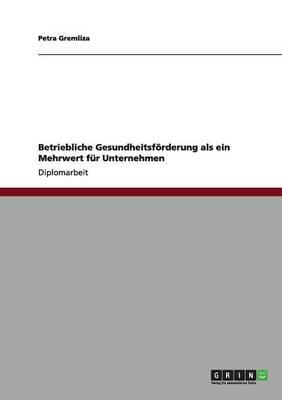 Betriebliche Gesundheitsforderung ALS Ein Mehrwert Fur Unternehmen (Paperback)