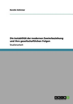 Die Instabilitat Der Modernen Zweierbeziehung Und Ihre Gesellschaftlichen Folgen (Paperback)