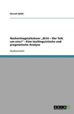 """Nachmittagstalkshow: """"britt - Der Talk Um Eins! - Eine Textlinguistische Und Pragmatische Analyse (Paperback)"""