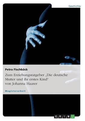 """Zum Erziehungsratgeber """"Die Deutsche Mutter Und Ihr Erstes Kind"""" Von Johanna Haarer (Paperback)"""