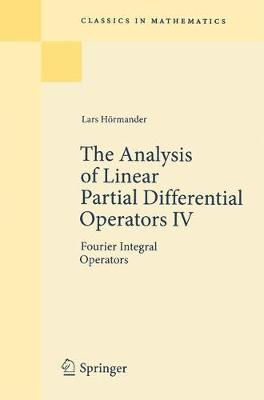 The Analysis of Linear Partial Differential Operators IV: Fourier Integral Operators - Classics in Mathematics (Paperback)