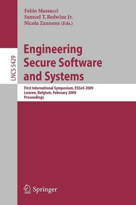 Engineering Secure Software and Systems: First International Symposium, ESSoS 2009 Leuven, Belgium, February 4-6, 2009, Proceedings - Security and Cryptology 5429 (Paperback)