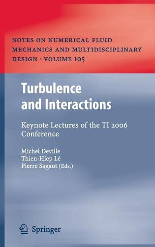 Turbulence and Interactions: Keynote Lectures of the TI 2006 Conference - Notes on Numerical Fluid Mechanics and Multidisciplinary Design 105 (Hardback)