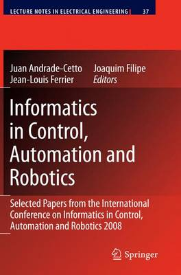 Informatics in Control, Automation and Robotics: Selected Papers from the International Conference on Informatics in Control, Automation and Robotics 2008 - Lecture Notes in Electrical Engineering 37 (Hardback)