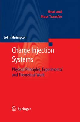 Charge Injection Systems: Physical Principles, Experimental and Theoretical Work - Heat and Mass Transfer (Hardback)
