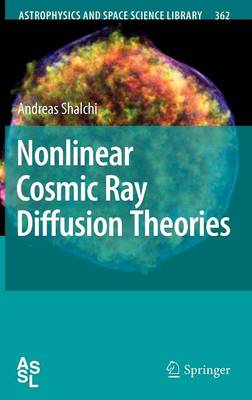 Nonlinear Cosmic Ray Diffusion Theories - Astrophysics and Space Science Library 362 (Hardback)