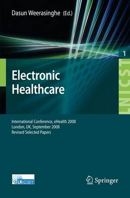 Electronic Healthcare: First International Conference, eHealth 2008, London, September 8-9, 2008, Revised Selected Papers - Lecture Notes of the Institute for Computer Sciences, Social Informatics and Telecommunications Engineering 1 (Paperback)