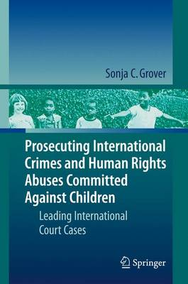 Prosecuting International Crimes and Human Rights Abuses Committed Against Children: Leading International Court Cases (Hardback)