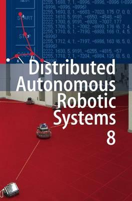 Distributed Autonomous Robotic Systems 8 (Hardback)