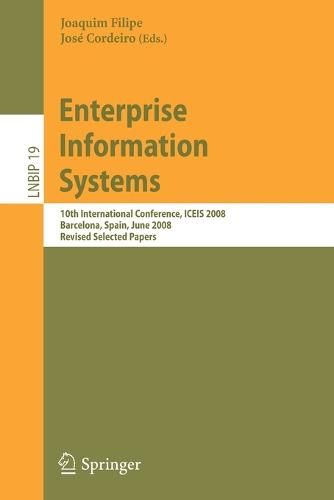 Enterprise Information Systems: 10th International Conference, ICEIS 2008, Barcelona, Spain, June 12-16, 2008, Revised Selected Papers - Lecture Notes in Business Information Processing 19 (Paperback)